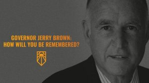 Governor Jerry: How Will You Be Remembered?